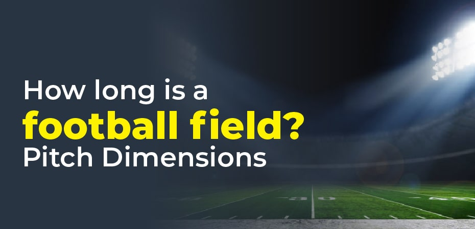 How long is a football field? Pitch Dimensions